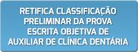 RETIFICA CLASSIFICAÇÃO PRELIMINAR DA PROVA ESCRITA OBJETIVA DE AUXILIAR DE CLÍNICA DENTÁRIA